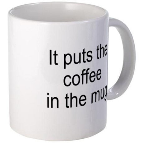 it_puts_the_coffee_in_the_mug_mug